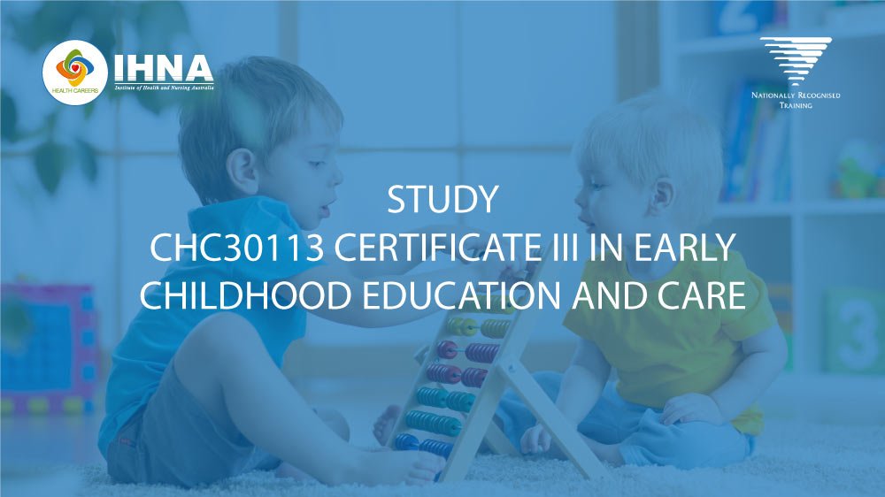 Chc30113 Certificate Iii In Early Childhood Education And Care Ihna