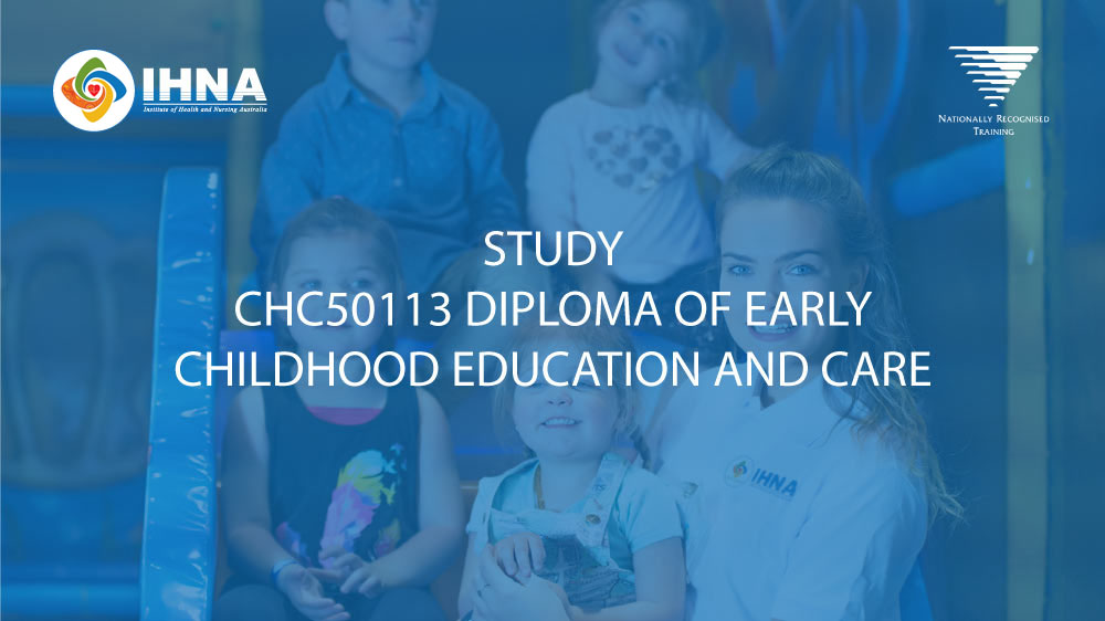 CHC50113 Diploma of Early Childhood Education and Care - IHNA Perth Melbourne and Sydney