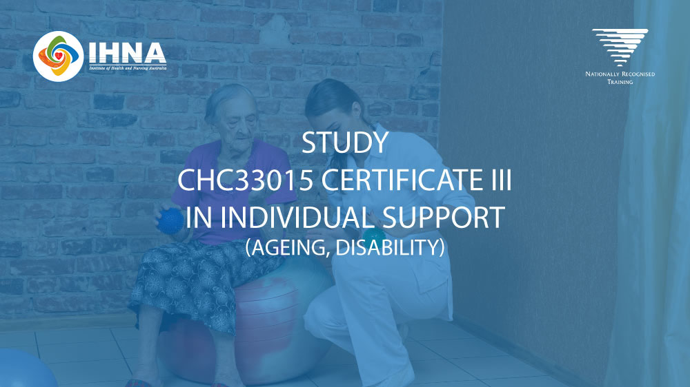 Certificate III in Individual Support - Nationally Recognised Training - IHNA Sydney Melbourne and Perth
