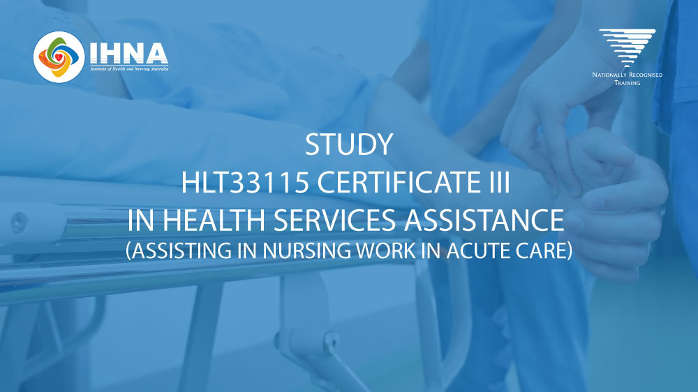 HLT33115 Certificate III in Health Services Assistance (HSA) Assisting in Nursing work in Acute Care