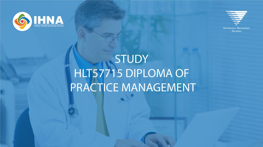 HLT57715 Diploma of Practice Management | Study at IHNA