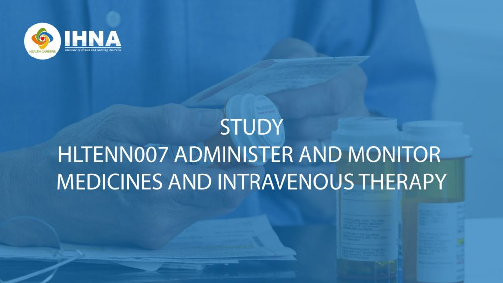 Study HLTENN007 - Administer and monitor medicines and intravenous therapy at IHNA